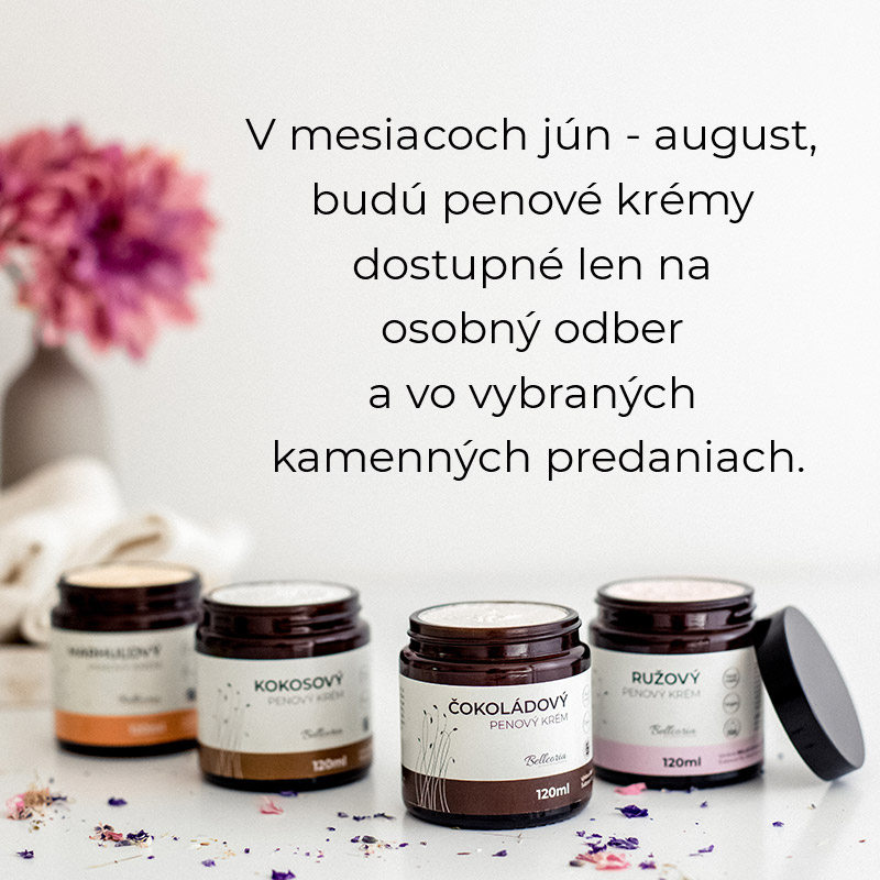 V mesiacoch jún - august, budú penové krémy dostupné len na osobný odber a vo vybraných kamenných predaniach.